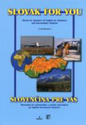 Slovak for You: Slovak for Speakers of English - Textbook for Beginners and Intermediate Students