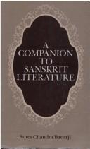 A Companion to Sanskrit Literature: Spanning a Period of over Three Thousand Years, Containing Brief Accounts of Authors, Works, Characters...