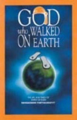 God Who Walked on Earth : Life and Times of Shirdi Sai Baba