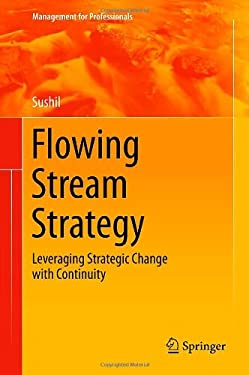Flowing Stream Strategy: Leveraging Strategic Change with Continuity 9788132207252