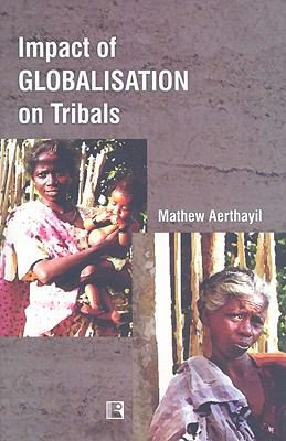 Impact of Globalisation on Tribals: In the Context of Kerala 9788131602331