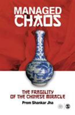 Managed Chaos: The Fragility of the Chinese Miracle 9788132100768