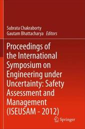 Proceedings of the International Symposium on Engineering Under Uncertainty: Safety Assessment and Management (Iseusam - 2012) 19258115