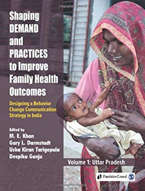 Shaping Demand and Practices to Improve Family Health Outcomes: Designing a Behavior Change Communication Strategy in India 9788132108979