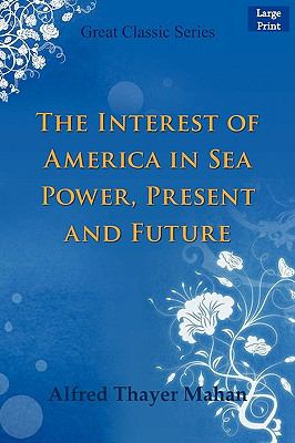 The Interest of America in Sea Power, Present and Future 9788132006497