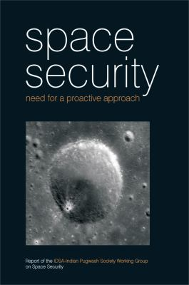 Space Security: Need for a Proactive Approach: Report of the IDSA-Indian Pugwash Society Working Group on Space Security 9788171887620