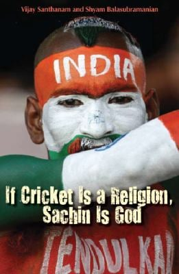 If Cricket is a Religion, Sachin is God 9788172238216