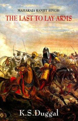 Maharaja Ranjit Singh: The Last to Lay Arms