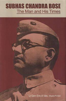 Subhas Chandra Bose: The Man and His Times
