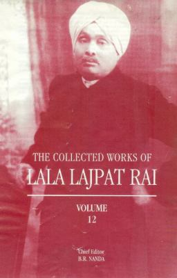 The Collected Works of Lala Lajpat Rai: Volume 12 9788173048227