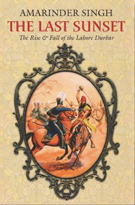 The Last Sunset: The Rise and Fall of the Lahore Durbar 9788174367792