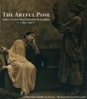 Artful Pose 1855-1940: Early Studio Photography in Mumbai 9788189995409