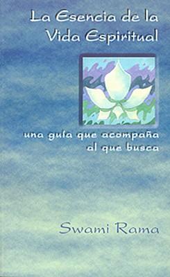 La Esencia de La Vida Espiritual, Spanish Edition of the Essence of Spiritual Life: Una Guia Que Acompana Al Que Busca 9788188157075