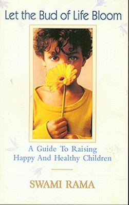 Let the Bud of Life Bloom: A Guide to Raising Happy and Healthy Children 9788188157044