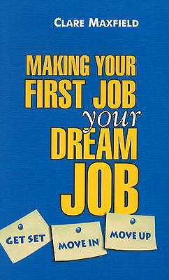 Making Your First Job Your Dream Job: Get Set, Move in, Move Up 9788183281324