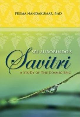 Sri Aurobindo's Savitri: A Study of the Cosmic Epic 9788183281751