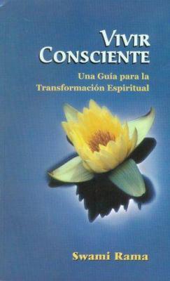 Vivir Consciente: Una Guia Para la Transformacion Espiritual 9788188157334