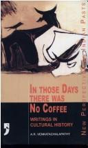 In Those Days There was No Coffee: Writings in Cultural History (Tamil Culture)