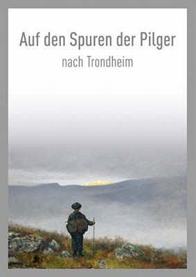 Auf den Spuren der Pilger Nach Trondheim / On the Pilgrim Way to Trondheim 9788251923057