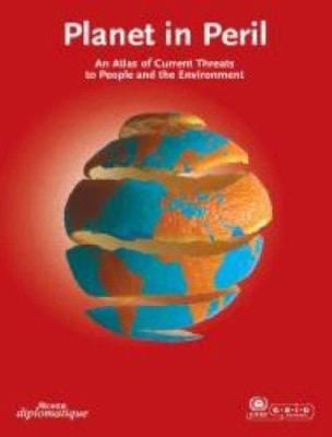 Planet in Peril: An Atlas of Current Threats to People and the Environment 9788277010380