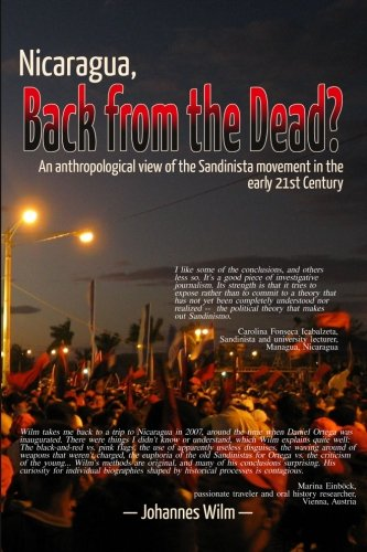 Nicaragua, Back from the Dead? an Anthropological View of the Sandinista Movement in the Early 21st Century 9788281980013
