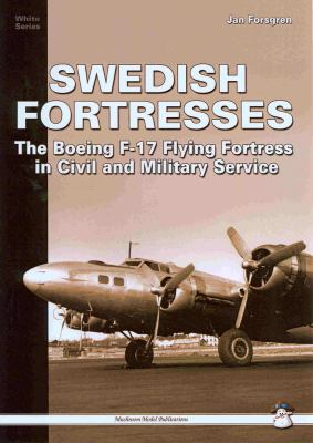 Swedish Fortress: The Boeing F-17 Flying Fortress in Civil and Military Service [With Plans] 9788389450876