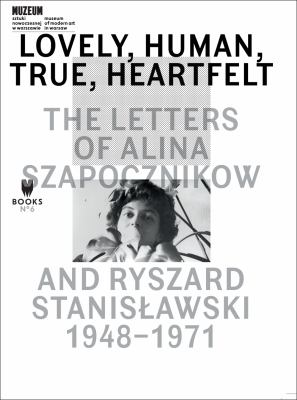 Lovely, Human, True, Heartfelt: The Letters of Alina Szapocznikow and Ryszard Stanislawski, 1948-1971 9788393381869