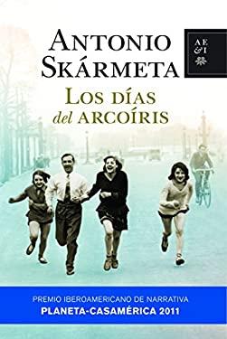 Los Dias del Arcoiris: Premio Iberoamericano Planeta-Casa de America de Narrativa 2011 9788408092759