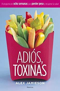 Adios, Toxinas: El Programa de Ocho Semanas Para Perder Peso y Recuperar La Salud 9788408058915