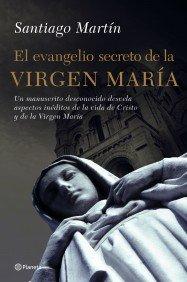 El Evangelio Secreto de la Virgen Maria: Un Manuscrito Desconocido Desvela Aspectos Ineditos de la Vida de Cristo y de la Virgen Maria 9788408066927