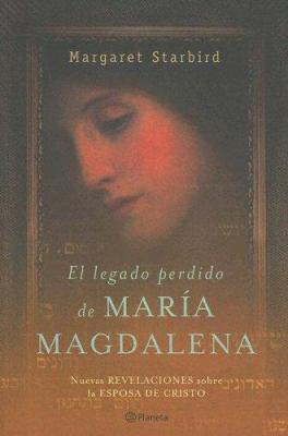 El Legado Perdido de Maria Magdalena: Nuevas Revelaciones Sobre la Esposa de Cristo 9788408057963