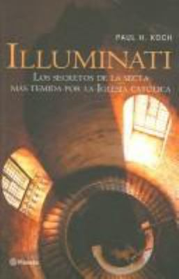 Illuminati: La Historia Secreta de Una Secta Infernal / Illuminati: The Secret History of a Malevolent Sect: The Secret History of a Malevolent Sect = 9788408055686