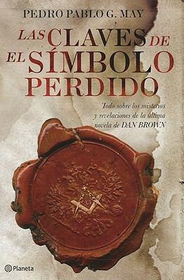 Las Claves del Simbolo Perdido: Todo Sobre los Misterios y Revelaciones de la Ultima Novela de Dan Brown = The Keys of the Lost Symbol