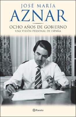 Ocho Anos de Gobierno: Una Vision Personal de Espana 9788408052258