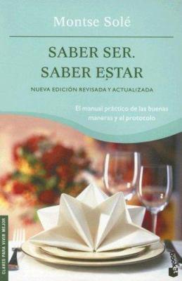 Saber Ser. Saber Estar: El Manual de las Buenas Maneras y el Protocolo 9788408068464