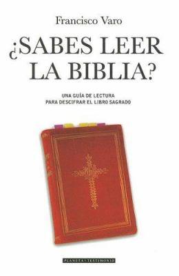 Sabes Leer la Biblia?: Una Guia de Lectura Para Descifrar el Libro Sagrado 9788408065593