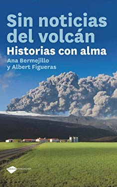 Sin Noticias del Volcan: Historias Con Alma 9788415115014