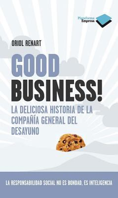 Good Business!: La Deliciosa Historia de La Compania General del Desayuno 9788415115113