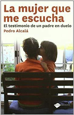 La Mujer Que Me Escucha: El Testimonio de Un Padre En Duelo 9788415115137