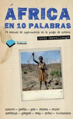 Africa En 10 Palabras: Mi Manual de Supervivencia En La Jungla de Asfalto 9788415115557