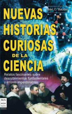Nuevas Historias Curiosas de la Ciencia = Curious New Science Stories 9788415256151