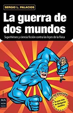 La Guerra de DOS Mundos: Superheroes y Ciencia Ficcion Contra Las Leyes de La Fisica 9788415256212
