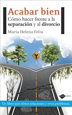 Acabar Bien: Como Hacer Frente a la Separacion y Al Divorcio 9788415115212