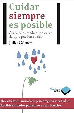 Cuidar Siempre Es Posible: Cuando Los Medicos No Curan, Siempre Pueden Cuidar 9788415115472