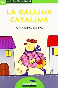 La gallina catalina / Catalina the Hen (Mis Primeras Paginas) (Spanish Edition) - Costa, Nicoletta