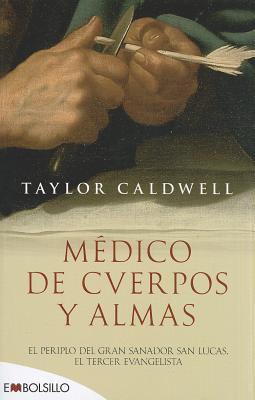 Medico de Cuerpos y Almas: El Periplo del Gran Sanador San Lucas, el Tercer Evangelista = Physician of Bodies and Souls 9788415140610