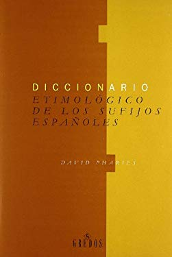 Diccionario etimologico de sufijos espanoles / Etymological Dictionary of Spanish Suffixes (Diccionarios / Dictionaries) (Spanish Edition)