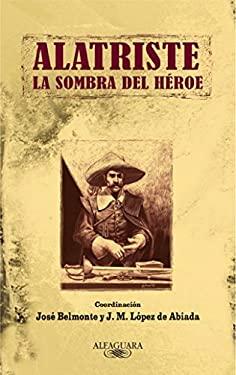 Alatriste. La sombra del hroe - Belmonte Serrano, Jos (1954- ). Lpez de Abiada, Jos Manuel (