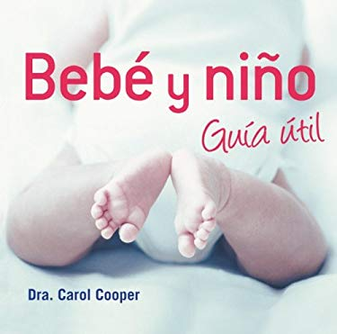 Bebe y nino / Baby & Toddler Essentials: Guia util / Useful Guide (Spanish Edition) - Cooper, Carol