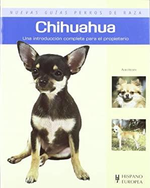 Chihuahua. Nuevas guias perros de raza (Nuevas Guias- Perros De Raza/ New Guides- Dog Breeds) (Spanish Edition) - Ann Hearn